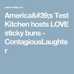 America's Test Kitchen hosts LOVE sticky buns - ContagiousLaughter