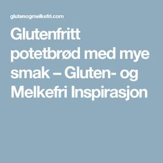 Glutenfritt potetbrød med mye smak – Gluten- og Melkefri Inspirasjon
