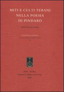 Miti e culti tebani nella poesia di Pindaro / Oretta Olivieri  - Pisa : Fabrizio Serra editore, 2011
