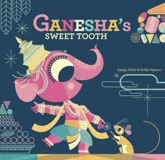 Ganesha's Sweet Tooth: by Sanjay Patel and Emily Haynes #Books #Kids #India