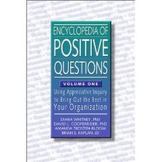 Encyclopedia of positive questions. Good resource for appreciative inquiry.