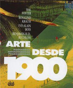 Arte desde 1900 : modernidad, antimodernidad, posmodernidad /Hal Foster… [et al.].-- Tres Cantos (Madrid) : Akal, cop. 2006.