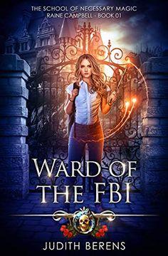 Ward Of The FBI An Urban Fantasy Action Adventure School Of Necessary Magic Raine Campbell Book 1 Fantasy Book Series, Fantasy Books To Read, Fantasy Book Covers, Book Nerd, Book Club Books, Book 1, Beau Film, I Love Books, My Books