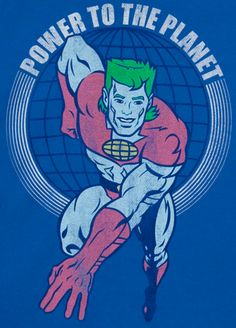 Captain Planet he's a hero, going to take pollution down to zero...(you know the rest)