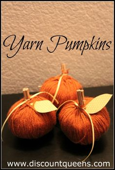 Discount Queens: Yarn Pumpkins- You could easily do the same with red or green yarn and make apples! Wouldn't a bowl of these make such a cute centerpiece for the Fall months?