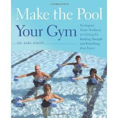 Make the Pool Your Gym: No-Impact Water Workouts for Getting Fit, Building Strength and Rehabbing from Injury (Paperback)  http://www.picter.org/?p=1612430147