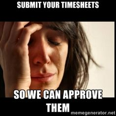 First world Problems II - Submit your timesheets So we can approve them