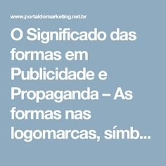 O Significado das formas em Publicidade e Propaganda – As formas nas logomarcas, símbolos e logotipos | Portal do Marketing Net