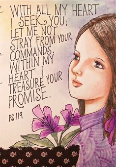 Psalm 119:10-11  -  With all my heart I have sought You; Do not let me wander from Your commandments. Your word I have treasured in my heart, That I may not sin against You.