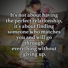 It's not about having the perfect relationship, it's about finding someone who…