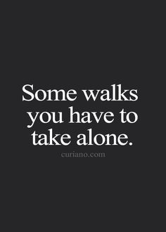 Some walks you have to take alone