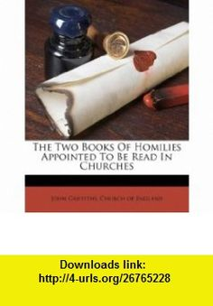 The Two  Of Homilies Appointed To Be Read In Churches (9781173855802) John Griffiths, Church of England , ISBN-10: 1173855807  , ISBN-13: 978-1173855802 ,  , tutorials , pdf , ebook , torrent , downloads , rapidshare , filesonic , hotfile , megaupload , fileserve