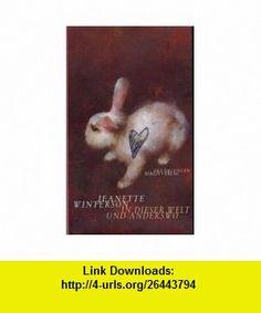 In dieser Welt und anderswo (9783827000422) Jeanette Winterson , ISBN-10: 3827000424  , ISBN-13: 978-3827000422 ,  , tutorials , pdf , ebook , torrent , downloads , rapidshare , filesonic , hotfile , megaupload , fileserve
