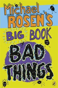 Michael Rosen's Big Book of Bad Things/Michael Rosen- Children's Literature Collection 821 ROS(BIG)