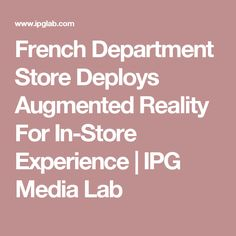 French Department Store Deploys Augmented Reality For In-Store Experience | IPG Media Lab