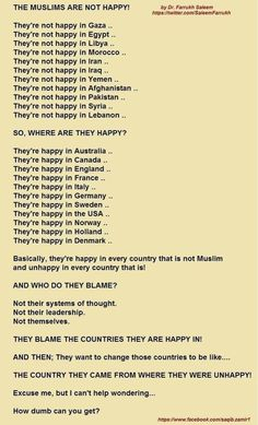 THE MUSLIMS ARE NOT HAPPY! -  ... true! ... some will laugh, I did, but yet, this is very sad, there will be a lot of lost souls, these do what they're taught and know nothing else. God reveal yourself to all mankind, then let us make decisions based on your truth, if we be good or bad.