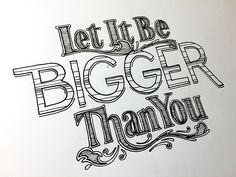 Let it Be Bigger Than You Handwritten typography 1.26.15 #SocialAwareness
