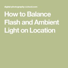 How to Balance Flash and Ambient Light on Location