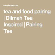 tea and food pairing   Dilmah Tea Inspired   Pairing Tea