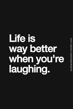 Life is way better when you're laughing