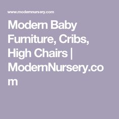 Modern Baby Furniture, Cribs, High Chairs | ModernNursery.com