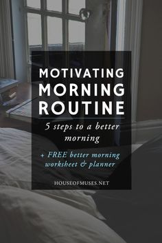 Motivating Morning Routine: 5 Steps to a Better Morning + FREE Better Morning Worksheet + Planner