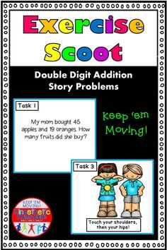 Do your kids need some extra practice with double digit addition and word problems? Are they tired of worksheets? Then Exercise Scoot is just what you need!  Scoot! is a fun activity where students will travel from station to station or desk to desk to solve problems. It is a great activity to get students up and moving, while still practicing on academic skills. This one is EXTRA special because it includes EXERCISE!  This set includes double digit addition problems within 100. Kinesthetic Learning, Teaching Math, First Grade Math, Second Grade, Card Workout, Station To Station, Kids Moves, Math Task Cards, Elementary Math