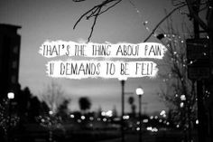 That's the thing about pain, it demands to be felt.
