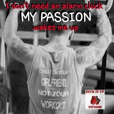 Who needs an alarm clock when your passion wakes you up? Having a passion and a purpose will always drive you even when you're tired irritable and or feeling down. Figure out your passion your why and it will drive you through all the ups and downs of life.  #suckitupfitness #transformationtuesday #inspiration