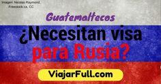 los guatemaltecos necesitan visa para entrar a Rusia