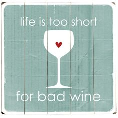 life is too short for bad wine