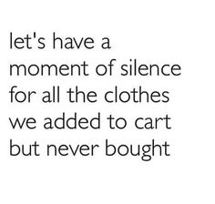 Let's take a moment of silence for all the clothes we've added to our cart but never bought. Online Shopping Quotes, Shopping Humor, Shopping Shopping, Moment Of Silence, Belly Laughs, Have A Laugh, Funny Cute, Make You Smile, Quotes To Live By