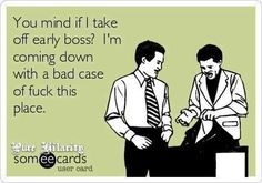 Hahahahaha! I feel this way every day at work.