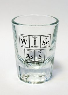 Periodic Table Shooter - Wise Ass Shot Glass by Periodically Inspired - Gift For Drinker - Made In The USA on Etsy, $6.50