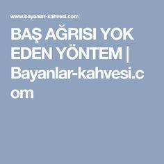 BAŞ AĞRISI YOK EDEN YÖNTEM | Bayanlar-kahvesi.com