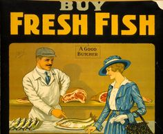 'Buy Fresh Fish, Save the Meat for Our Soldiers and Allies' This World War I poster, issued by the Canada Food Board, urges consumers to purchase and eat fish rather than meat.