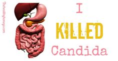 You didn't know I had a murderous nature did you? I'm totally guilty. I killed candida. And you can too!