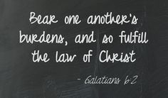 """Bear one another's burdens, and so fulfill the law of Christ."" - Galatians 6:2 #scripture #inspiration"