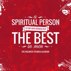 'A spiritual person is one who brings out the best in men.' - His Holiness Younus AlGohar