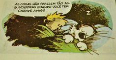 As coisas não parecem tão assustadoras quando você tem um grande amigo. - Calvin