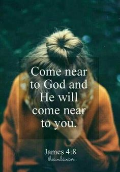 Jesus Christ is Lord: Come near to God and He will come near to you. ~ James God and Jesus Christ Bible Scriptures, Bible Quotes, Me Quotes, Jesus Bible, Daily Quotes, Wisdom Quotes, Trust God, Word Of God, Christian Quotes