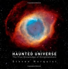 Haunted Universe: The True Knowledge of Enlightenment, Revised Edition by Steven Norquist, http://www.amazon.com/dp/1452859663/ref=cm_sw_r_pi_dp_aXpUqb1DQXVBD