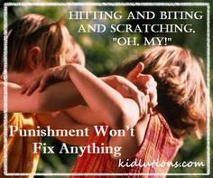 Here's one for the Parents! Hitting and Biting and Scratching...Punishment Won't Fix Anything! #parenting #childcare