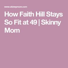 The Exercise That Keeps Faith Hill So Fit at 50 Fitness Diet, Health Fitness, Fitness Workouts, Keeping Healthy, How To Stay Healthy, Skinny Mom Recipes, Workout Guide, Workout Plans, Hill Workout