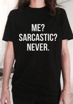 """Me? Sarcastic? Never. "" T-Shirt"