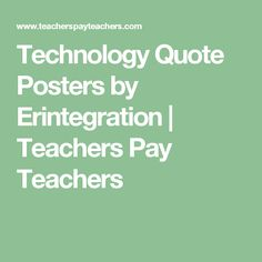 Technology Quote Posters by Erintegration | Teachers Pay Teachers