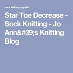 Star Toe Decrease - Sock Knitting - Jo Ann's Knitting Blog