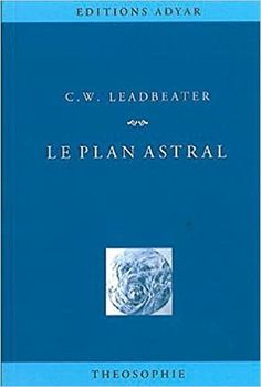 Amazon.fr - Le plan astral - Charles Webster Leadbeater - Livres