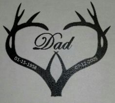 In remembrance of my dad? Make the antlers more realistic and less barbed wire looking