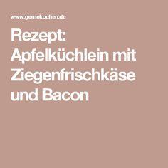Rezept: Apfelküchlein mit Ziegenfrischkäse und Bacon